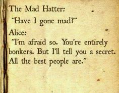 "The Mad Hatter. - Pinner's Note: It's like I always say. I'd rather be ""mad"" than boring."