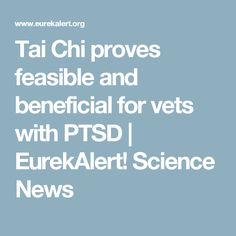 Tai Chi proves feasible and beneficial for vets with PTSD | EurekAlert! Science News