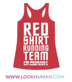 I'm a proud member of the Starfleet Red Shirt running team. Where the motto is we probably won't make it but darn it we'll try anyway. Where would the blue and gold shirts be without us. Show some nerdy nostalgic humor in this nerdy fitness tank.