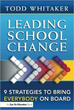 Leading School Change: 9 Strategies To Bring Everybody On Board: Todd Whitaker: 9781596671317: Amazon.com: Books