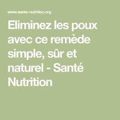 Eliminez les poux avec ce remède simple, sûr et naturel - Santé Nutrition