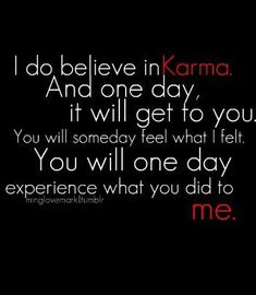 Karma will catch up, with YOU. Stop while you are ahead.in all reality, there is always proof for the truth. Karma DOES catch up, PROMISE! Great Quotes, Quotes To Live By, Me Quotes, Funny Quotes, Inspirational Quotes, Hurt Quotes, Karma Quotes Truths, Quotes Images, The Words