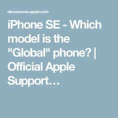 """iPhone SE - Which model is the """"Global"""" phone? 