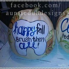 Facebook.com/Auntieduhdesigns Custom Painted Pumpkins for fall decor Dental office themed tmiky.com/pinterest