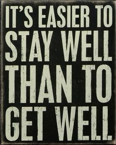 <3 It's easier to stay well than to get well.