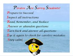 Aargh! We be a week out from PASS, Palmetto Assessment of State Standards, and the mutiny is on.  As the teachers try to get the last little bit of standards taught, me and me mateys be hijackin' each of the classes to be teachin' Test Takin' Strategies.  This year we be usin' a Pirate theme and makin' a booty of a power point for our lesson.