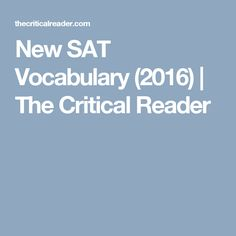 New SAT Vocabulary (2016) | The Critical Reader