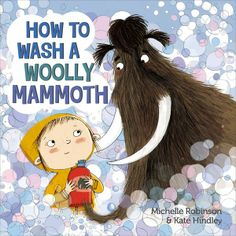 How to Wash a Woolly Mammoth by Michelle Robinson & Kate Hindley.