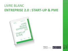 prsentation-livre-blanc-entreprise-20-start-up-et-pme by Claude Super via Slideshare