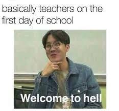 Básicamente los Profesores el primer día de clases:  -Bienvenidos al infierno