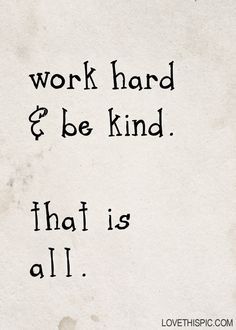 work hard and be kind life quotes quotes quote life quote
