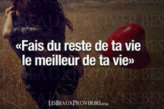 Fais du reste de ta vie le meilleur de ta vie.  #citation #pensée #positive…