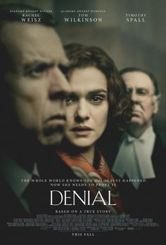 DENIAL (2016): Acclaimed writer and historian Deborah E. Lipstadt must battle for historical truth to prove the Holocaust actually occurred when David Irving, a renowned denier, sues her for libel.