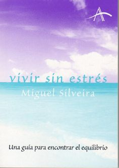 Silveira, Miguel.  Vivir sin estrés : una guía para encontrar el equilibrio. Barcelona : Alba, 2005