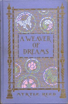 Reed, Myrtle. A Weaver of Dreams. New York: Putnam's, 1911. Unsigned. Pink, pale green, white, and gold on lavender, vertically ribbed cloth. Cover by Margaret Armstrong.