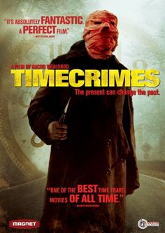 Timecrimes: A man accidentally gets into a time machine and travels back in time nearly an hour. Finding himself will be the first of a series of disasters of unforeseeable consequences.