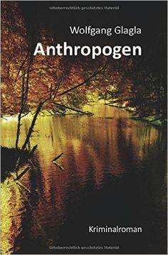 Buchvorstellung: Anthropogen - Wolfgang Glagla http://www.mordsbuch.net/2016/11/09/buchvorstellung-anthropogen-wolfgang-glagla/
