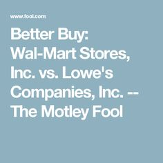 Better Buy: Wal-Mart Stores, Inc. vs. Lowe's Companies, Inc. -- The Motley Fool