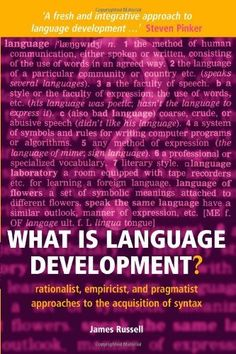 What is Language Development?: Rationalist, empiricist, and pragmatist approaches to the acquisition of syntax by James Russell. 2008 reprint. Classmark E.9.612. Check status on LibrarySearch http://search.lib.cam.ac.uk/