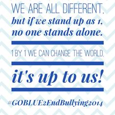 Anyone who goes to school knows all too well about bullying. In a national report, 1 in 4 students reported that they've either been the victim of some form of bullying or, witnessed others being bullied. And 1 in 8 have experienced bigotry and name calling. Together we can make a change & STOMP Out Bullying everywhere! #GOBLUE2EndBullying2014 #October6 #BullyingPreventionMonth