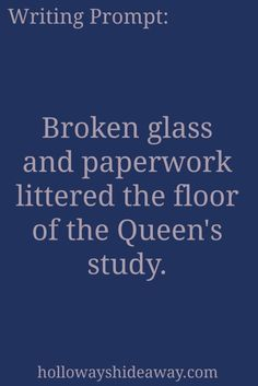Mystery Writing Prompts-Jan2017-Broken glass and paperwork littered the floor of the Queen's study.
