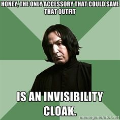 """Honey, the only accessory that could save that outfit is an invisibility cloak."" 