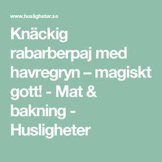 Knäckig rabarberpaj med havregryn – magiskt gott! - Mat & bakning - Husligheter