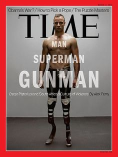 Man Superman Gunman | The bare-chested bladerunner's dramatic TIME Magazine front cover. Oscar Pistorius allegedly shot and killed Reeva at his Pretoria home on Valentine's Day 2013.