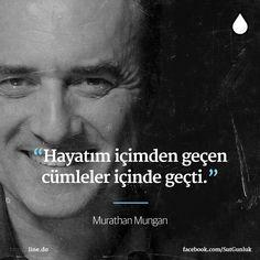 Hayatım içimden geçen cümleler içinde geçti.   - Murathan Mungan  #sözler #anlamlısözler #güzelsözler #manalısözler #özlüsözler #alıntı #alıntılar #alıntıdır #alıntısözler