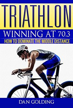 Ready for your 2018 season? Triathlon: Winning at 70.3: How To Dominate The Middle Distance by [Golding, Dan] (affiliate link)