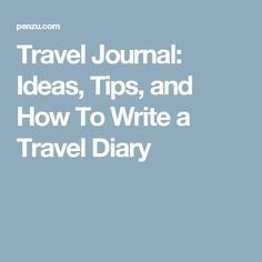 Travel Journal: Ideas, Tips, and How To Write a Travel Diary