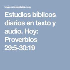 Estudios bíblicos diarios en texto y audio. Hoy: Proverbios 29:5-30:19