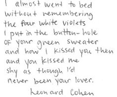 As though I'd never been your lover... - Leonard Cohen