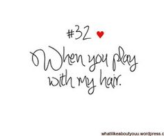 LOVE when my hubbie plays with my hair. especially till i fall asleep =] I Love You Words, Reasons I Love You, Why I Love You, Oh My Love, Girls In Love, Bf Quotes, My Heart Quotes, Girl Quotes, Distance Love Quotes