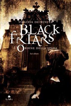 """""""Leggere è... Sognare"""": """"Black Friars. L' Ordine della Spada"""" di Virginia De Winter"""