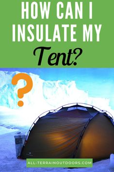 How Can I Insulate My Tent? - - How Can I Insulate My Tent? Warm Tent Hacks How can you insulate your tent? It's a great question! That's why we put together this guide on how to insulate your tent for cold weather camping here! Winter Tent Camping, Tree Camping, Cold Weather Camping, Best Tents For Camping, Kayak Camping, Camping Guide, Camping Checklist, Camping Essentials, Camping And Hiking
