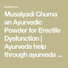 Musalyadi Churna an Ayurvedic Powder for Erectile Dysfunction | Ayurveda help through ayurveda consultations ayurveda treatments remedy for diseases.