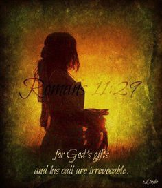 Romans 11:29...for God's gifts and His call are irrevocable.