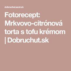 Fotorecept: Mrkvovo-citrónová torta s tofu krémom | Dobruchut.sk