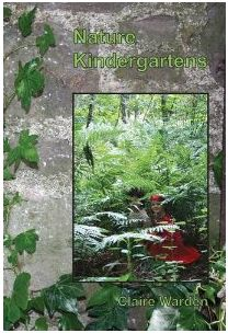 I'm a teacher, get me OUTSIDE here!: Nature Kindergartens by Claire Warden
