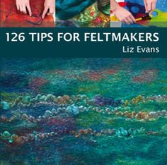 126 Tips for Feltmakers