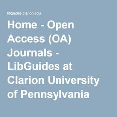 Home - Open Access (OA) Journals - LibGuides at Clarion University of Pennsylvania