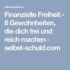 Finanzielle Freiheit - 8 Gewohnheiten, die dich frei und reich machen › selbst-schuld.com