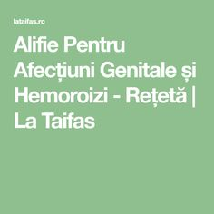 Alifie Pentru Afecțiuni Genitale și Hemoroizi - Rețetă | La Taifas