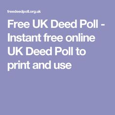Free UK Deed Poll - Instant free online UK Deed Poll to print and use