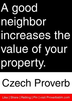 good neighbor sayings Wise Quotes, Quotable Quotes, Great Quotes, Quotes To Live By, Motivational Quotes, Inspirational Quotes, Sarcastic Quotes, Famous Quotes, Neighbor Quotes