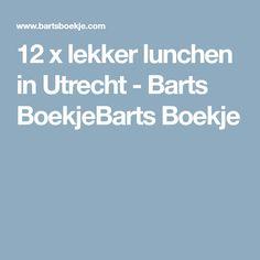 12 x lekker lunchen in Utrecht - Barts BoekjeBarts Boekje