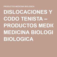 DISLOCACIONES Y CODO TENISTA – PRODUCTOS MEDICINA BIOLOGICA