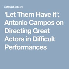 'Let Them Have it': Antonio Campos on Directing Great Actors in Difficult Performances