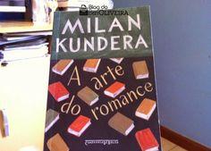 Resenha: A Arte do Romance – Milan Kundera | Blog do Ben Oliveira